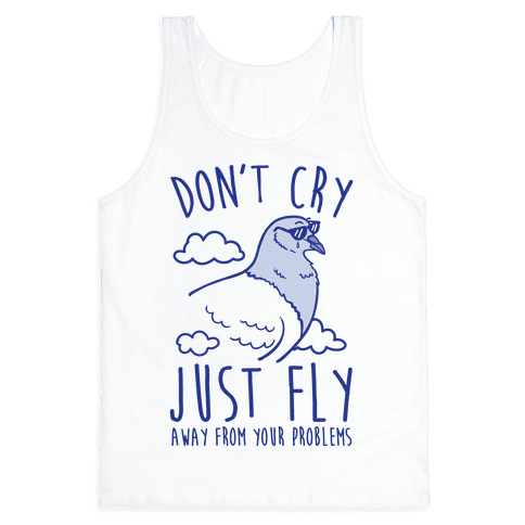 Don't Cry, Just Fly Away From Your Problems Tank Top