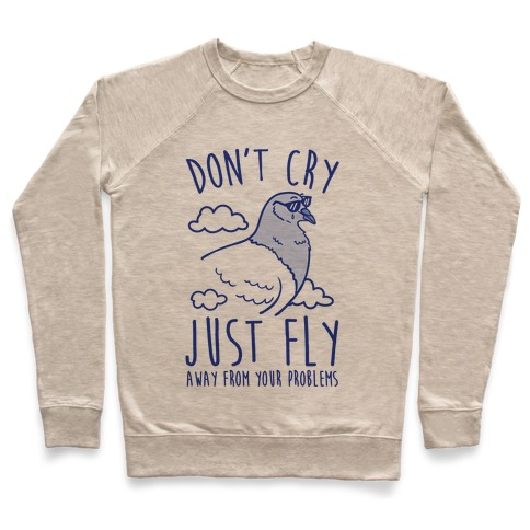 34150a0a Don't Cry, Just Fly Away From Your Problems Crewneck Sweatshirt ...