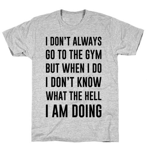 I Don't Always Go To The Gym Mens T-Shirt