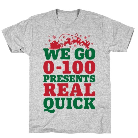 We Go Zero To A Hundred Presents Real Quick T-Shirt
