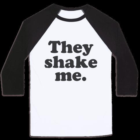 They Shake Me Baseball Tee