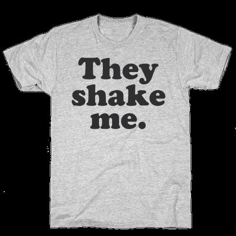 They Shake Me Mens T-Shirt