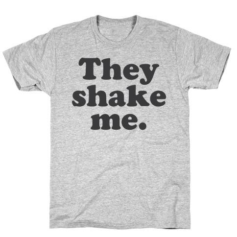 They Shake Me T-Shirt