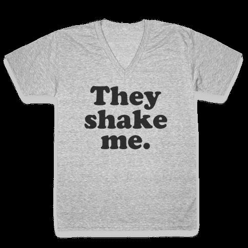 They Shake Me V-Neck Tee Shirt