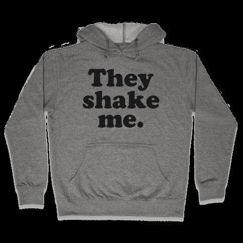They Shake Me Hooded Sweatshirt