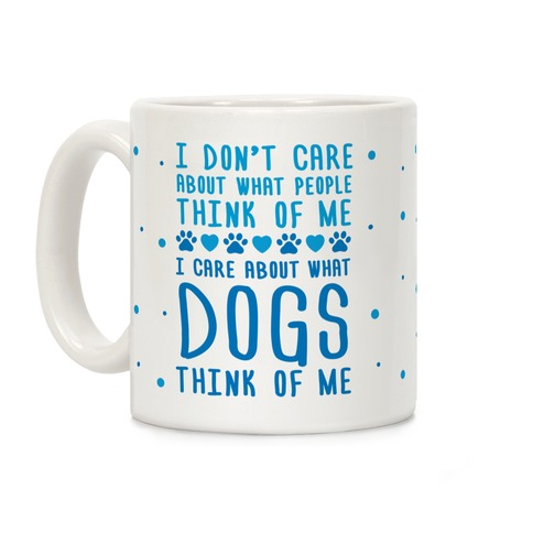 I Care About What Dog Thinks Of Me Coffee Mug