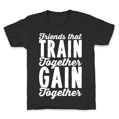 Friends That Train Together Gain Together Kids T-Shirt