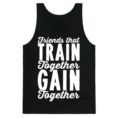 Friends That Train Together Gain Together Tank Top