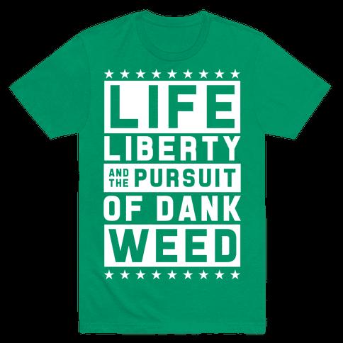 Life Liberty And Dank Weed Mens T-Shirt
