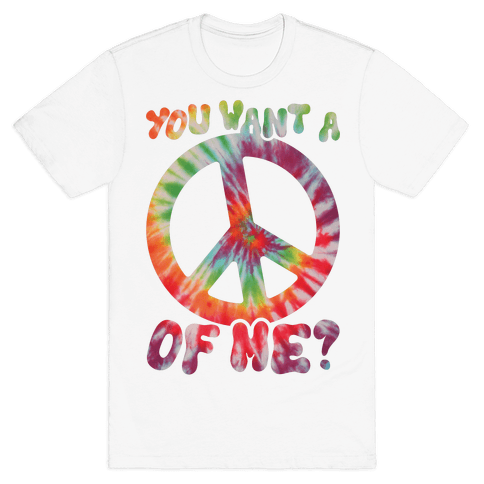 You Want A Peace Of Me? Mens T-Shirt