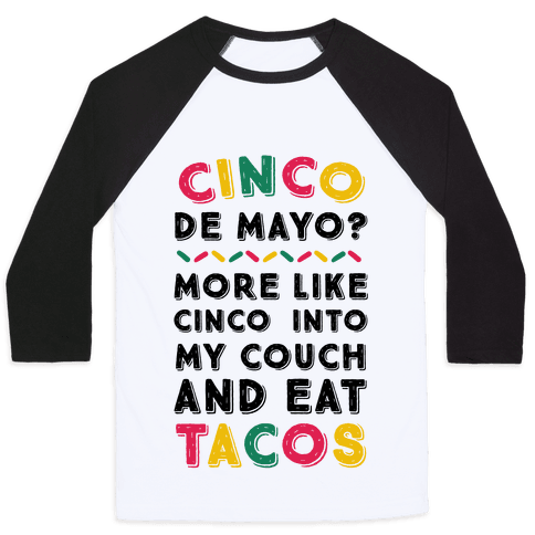 Cinco De Mayo? More Like Cinco Into My Couch And Eat Tacos Baseball Tee