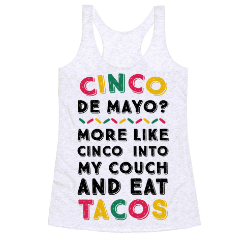 Cinco De Mayo? More Like Cinco Into My Couch And Eat Tacos Racerback Tank Top
