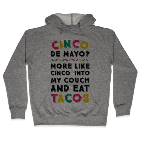 Cinco De Mayo? More Like Cinco Into My Couch And Eat Tacos Hooded Sweatshirt