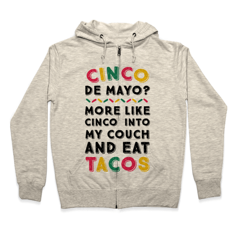 Cinco De Mayo? More Like Cinco Into My Couch And Eat Tacos Zip Hoodie