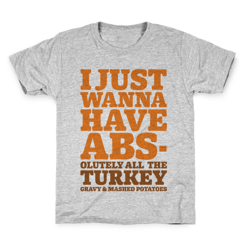 I Just Wanna Have Abs-olutely All The Turkey Gravy and Mashed Potatoes Kids T-Shirt