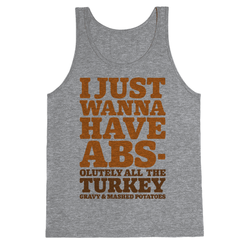 I Just Wanna Have Abs-olutely All The Turkey Gravy and Mashed Potatoes Tank Top