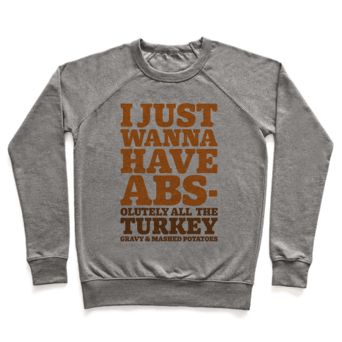 I Just Wanna Have Abs-olutely All The Turkey Gravy and Mashed Potatoes Pullover