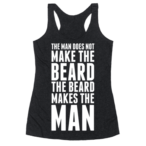 The Man Does Not Make the Beard. Racerback Tank Top