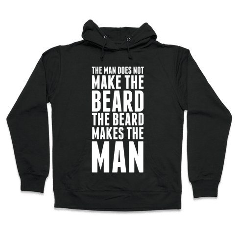 The Man Does Not Make the Beard. Hooded Sweatshirt