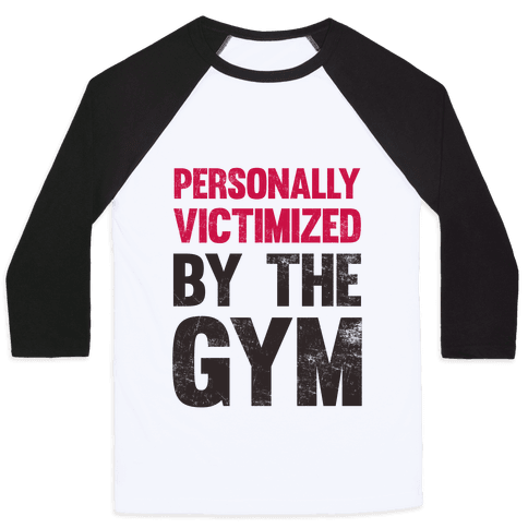 Personally Victimized By The Gym Baseball Tee