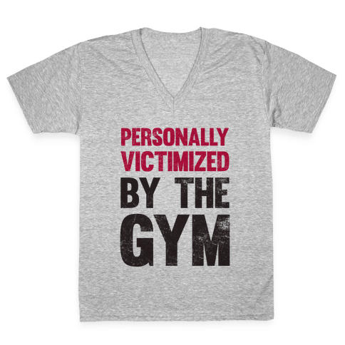 Personally Victimized By The Gym V-Neck Tee Shirt
