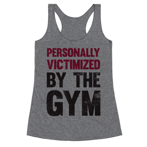 Personally Victimized By The Gym Racerback Tank Top