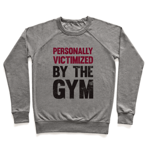 Personally Victimized By The Gym Pullover