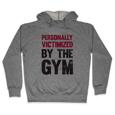 Personally Victimized By The Gym Hooded Sweatshirt