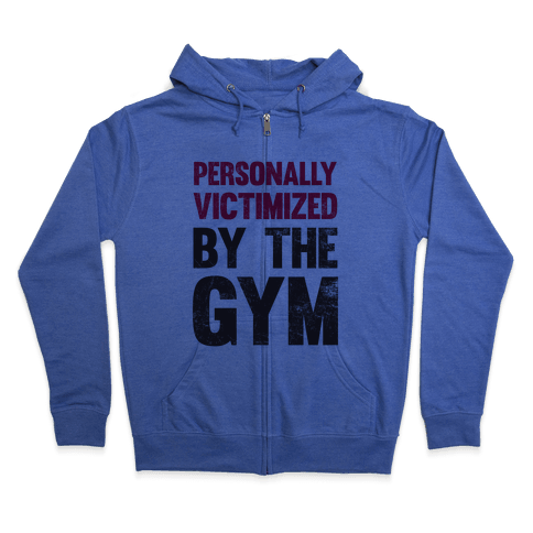 Personally Victimized By The Gym Zip Hoodie