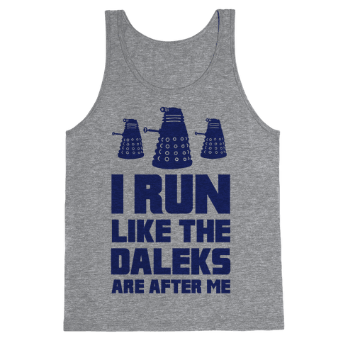 I Run Like The Daleks Are After Me  Tank Top