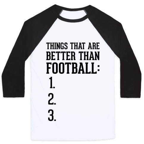 Things That Are Better Than Football Baseball Tee
