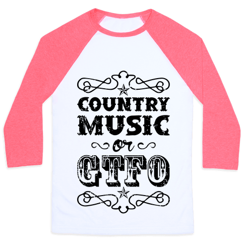 Country Music Or GTFO Baseball Tee