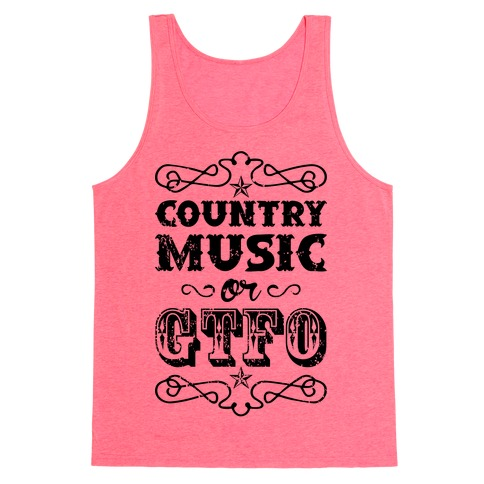 Country Music Or GTFO Tank Top