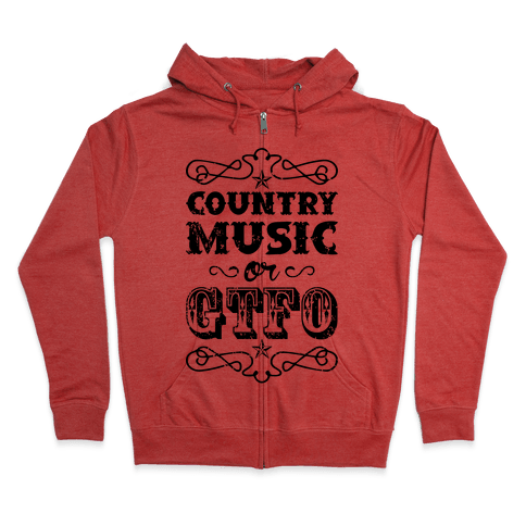 Country Music Or GTFO Zip Hoodie