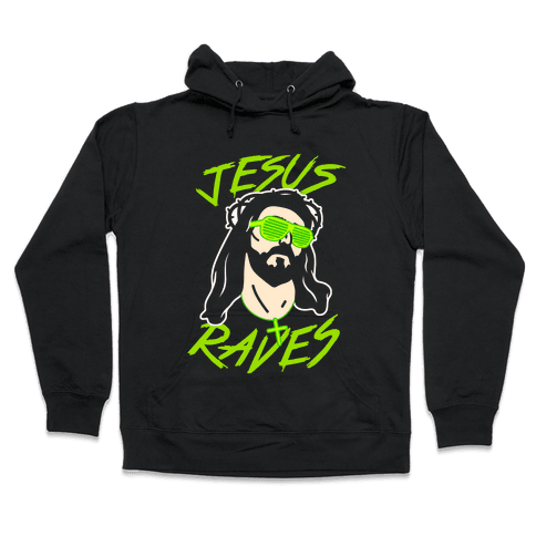 Jesus Raves Hooded Sweatshirt