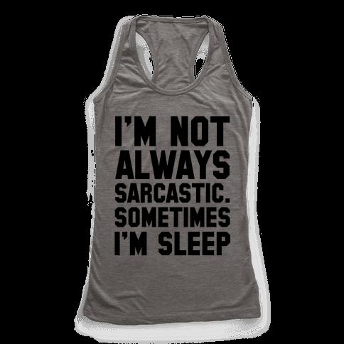 I'm not Always Sarcastic Sometimes I'm Asleep Racerback Tank Top