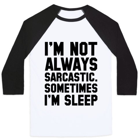 I'm not Always Sarcastic Sometimes I'm Asleep