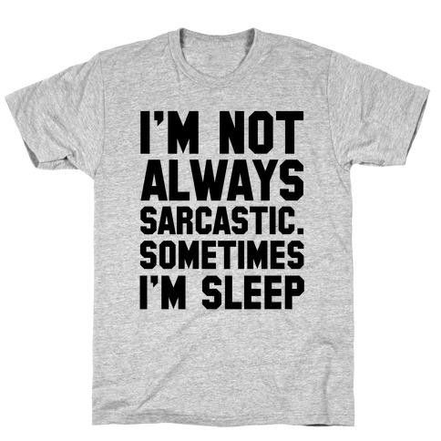 I'm not Always Sarcastic Sometimes I'm Asleep Mens/Unisex T-Shirt