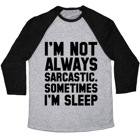 I'm not Always Sarcastic Sometimes I'm Asleep Baseball Tee