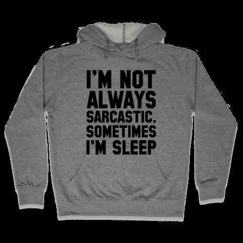I'm not Always Sarcastic Sometimes I'm Asleep Hooded Sweatshirt