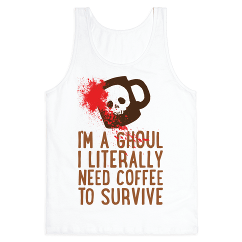 I'm A Ghoul I Literally Need Coffee To Survive Tank Top