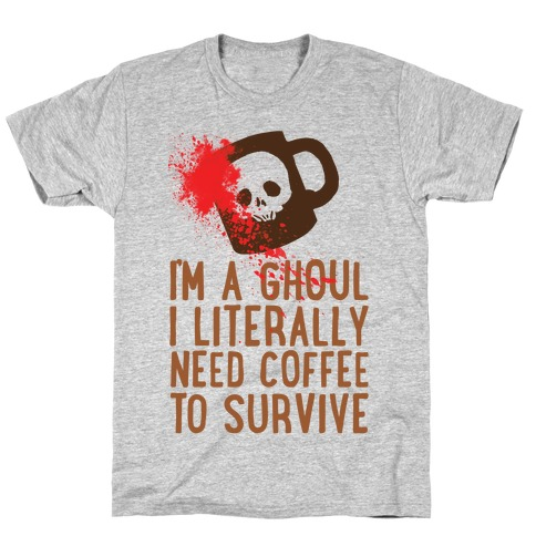 I'm A Ghoul I Literally Need Coffee To Survive T-Shirt