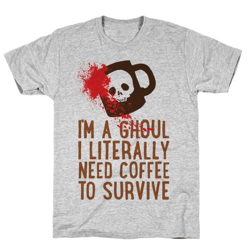 I'm A Ghoul I Literally Need Coffee To Survive Mens T-Shirt