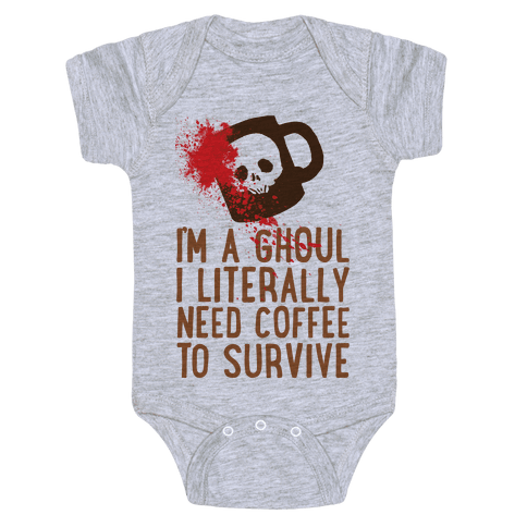 I'm A Ghoul I Literally Need Coffee To Survive Baby Onesy