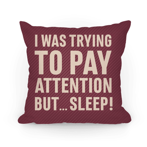 I Was Trying To Pay Attention But... Sleep! Pillow