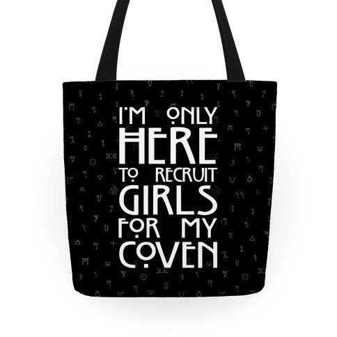 I'm Only Here to Recruit Girls for my Coven Tote