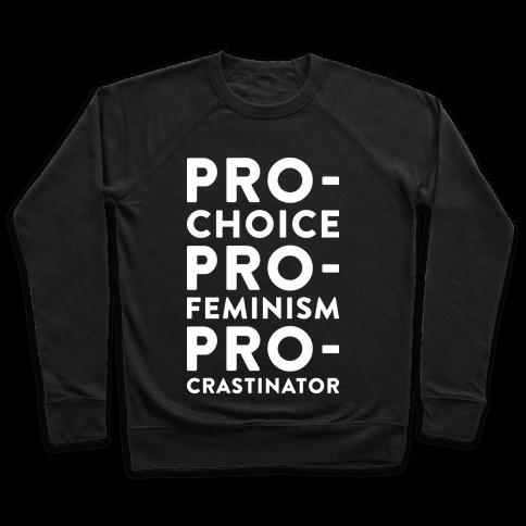 Pro-Choice, Pro-Feminism, Pro-crastinator Pullover