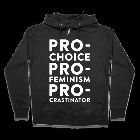 Pro-Choice, Pro-Feminism, Pro-crastinator Zip Hoodie