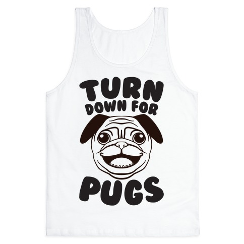 Turn Down For Pugs Tank Top
