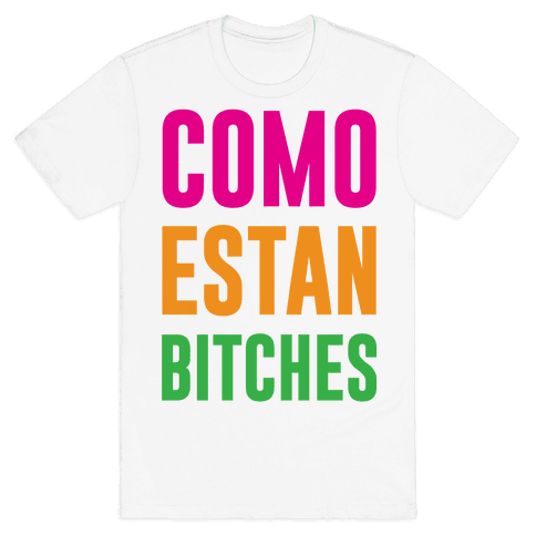Como Estan Bitches Mens T-Shirt